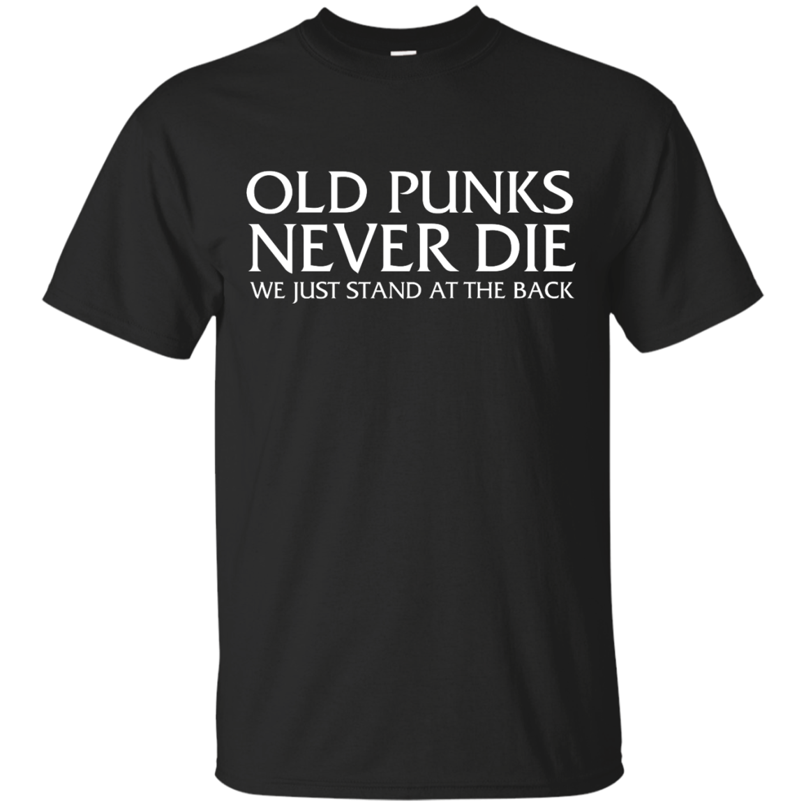 image 226px Old Punks Never Die We Just Stand At The Back T Shirts, Hoodies, Long Sleeves