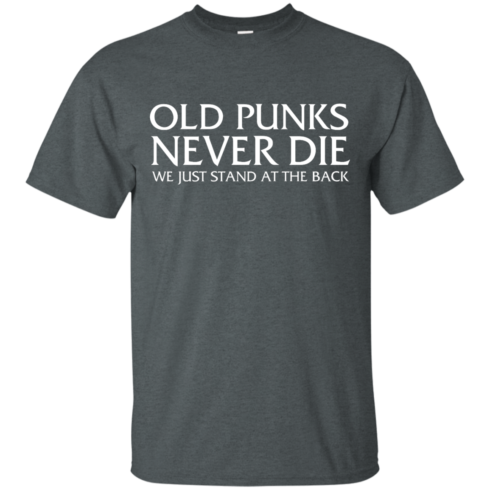 image 227 490x490px Old Punks Never Die We Just Stand At The Back T Shirts, Hoodies, Long Sleeves
