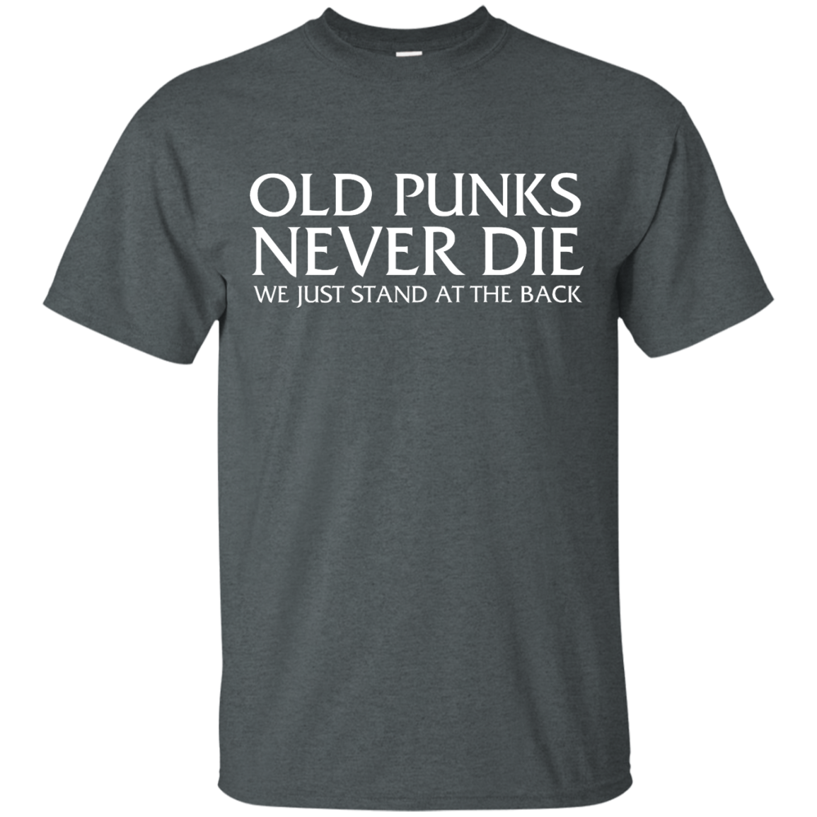 image 227px Old Punks Never Die We Just Stand At The Back T Shirts, Hoodies, Long Sleeves