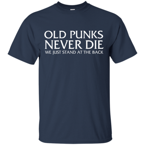 image 228 490x490px Old Punks Never Die We Just Stand At The Back T Shirts, Hoodies, Long Sleeves