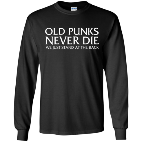 image 229 490x490px Old Punks Never Die We Just Stand At The Back T Shirts, Hoodies, Long Sleeves