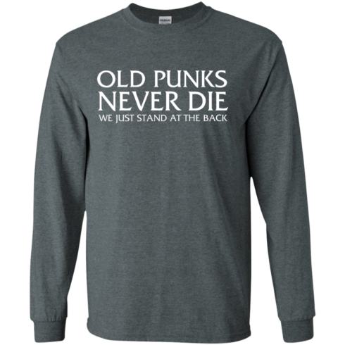 image 230 490x490px Old Punks Never Die We Just Stand At The Back T Shirts, Hoodies, Long Sleeves