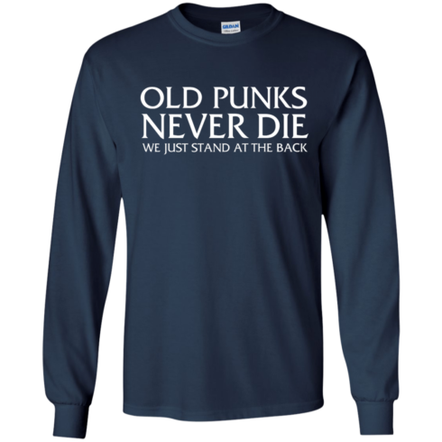image 231 490x490px Old Punks Never Die We Just Stand At The Back T Shirts, Hoodies, Long Sleeves