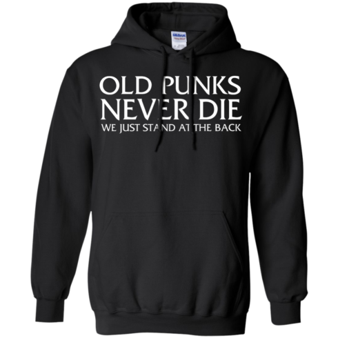 image 232 490x490px Old Punks Never Die We Just Stand At The Back T Shirts, Hoodies, Long Sleeves