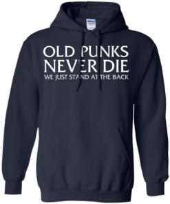 image 233 247x296px Old Punks Never Die We Just Stand At The Back T Shirts, Hoodies, Long Sleeves