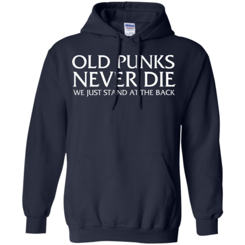 image 233 490x490px Old Punks Never Die We Just Stand At The Back T Shirts, Hoodies, Long Sleeves