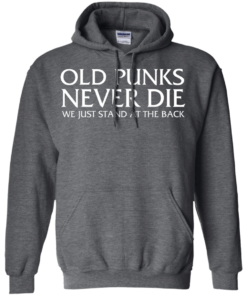 image 234 247x296px Old Punks Never Die We Just Stand At The Back T Shirts, Hoodies, Long Sleeves