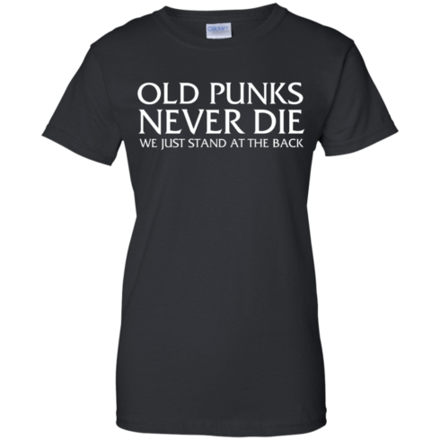 image 235 490x490px Old Punks Never Die We Just Stand At The Back T Shirts, Hoodies, Long Sleeves