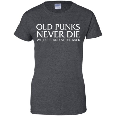 image 236 490x490px Old Punks Never Die We Just Stand At The Back T Shirts, Hoodies, Long Sleeves