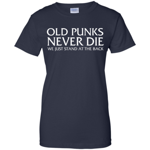 image 237 490x490px Old Punks Never Die We Just Stand At The Back T Shirts, Hoodies, Long Sleeves