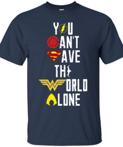 image 25 247x296px Justice League: You Can Save The World A Lone T Shirts, Hoodies, Sweaters