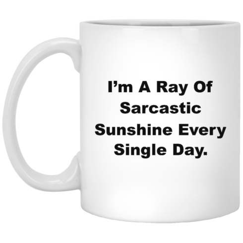 image 265 490x490px I'm A Ray Of Sarcastic Sunshine Every Single Day Coffee Mug