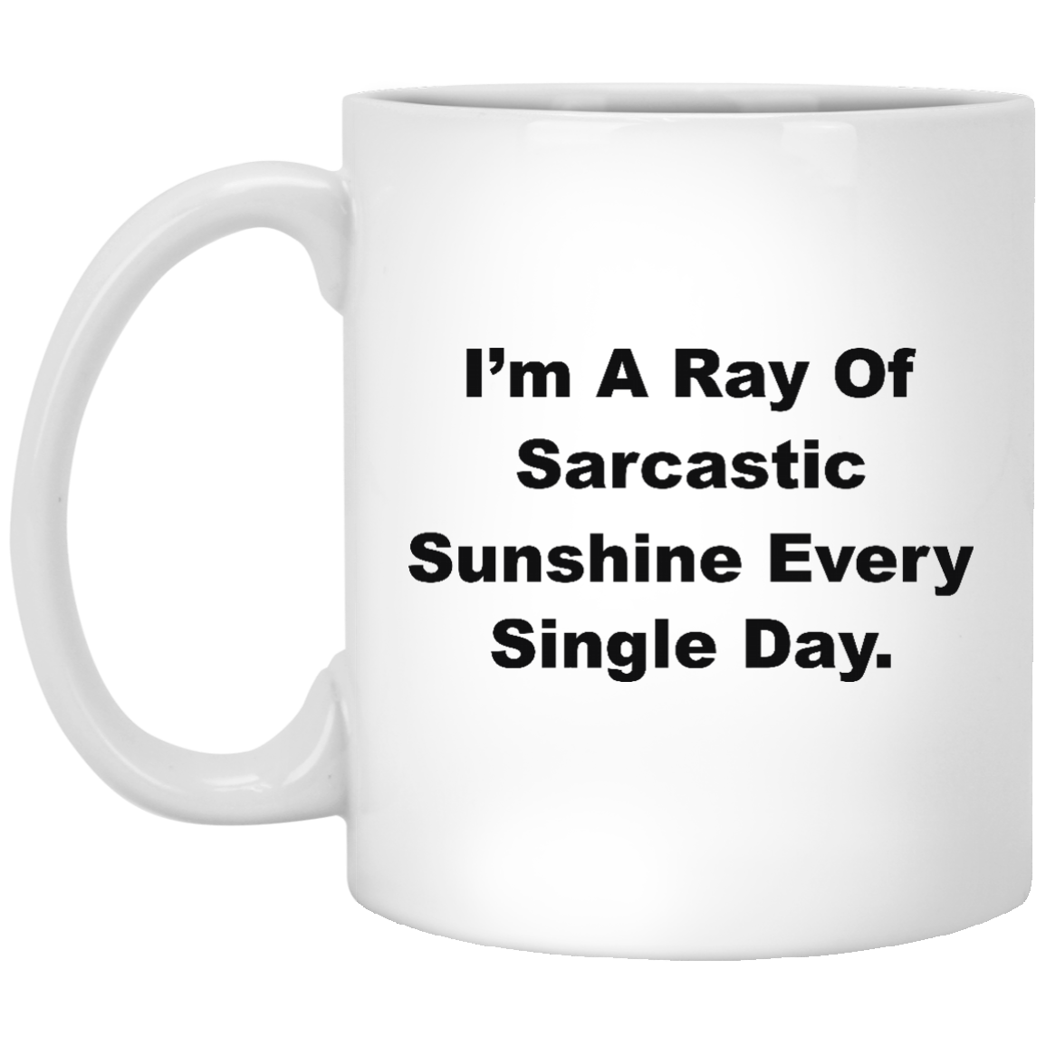 image 265px I'm A Ray Of Sarcastic Sunshine Every Single Day Coffee Mug