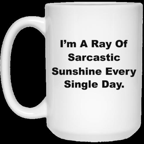 image 266 490x490px I'm A Ray Of Sarcastic Sunshine Every Single Day Coffee Mug