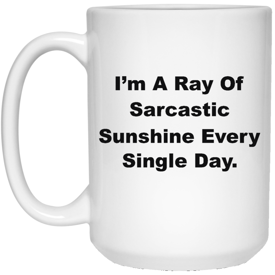 image 266px I'm A Ray Of Sarcastic Sunshine Every Single Day Coffee Mug