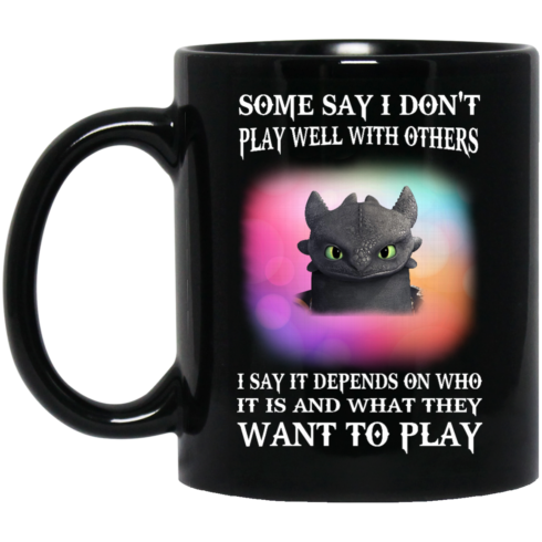 image 272 490x490px Toothless Night Fury Some say i dont play well with others coffee mug