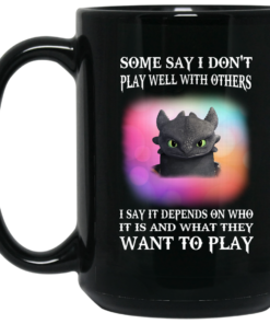image 273 247x296px Toothless Night Fury Some say i dont play well with others coffee mug