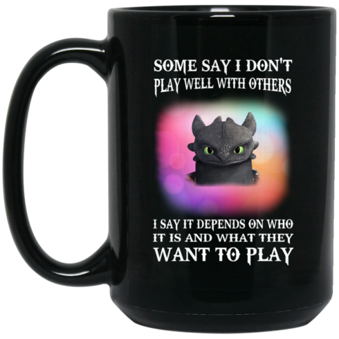 image 273 490x490px Toothless Night Fury Some say i dont play well with others coffee mug