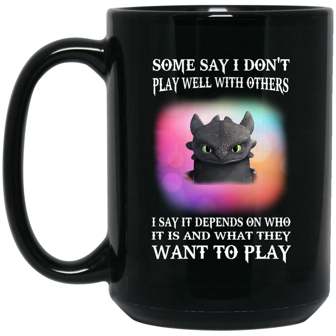 image 273px Toothless Night Fury Some say i dont play well with others coffee mug