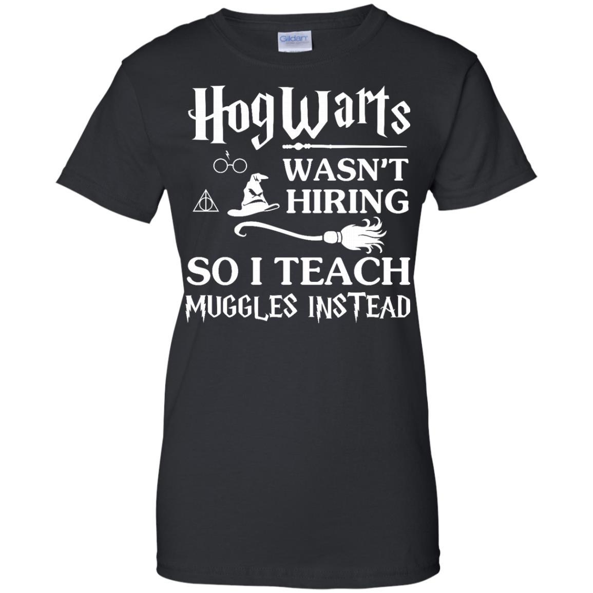 image 278px Hogwarts Wasn't Hiring So I Teach Muggles Instead T Shirts, Hoodies, Tank Top