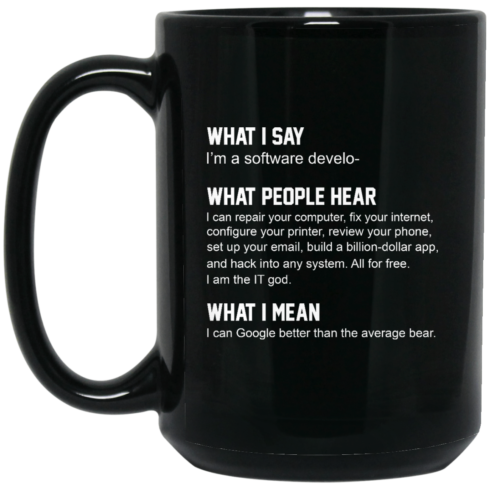 image 333 490x490px What People Hear When I Say I'm A Software Developer Coffee Mug