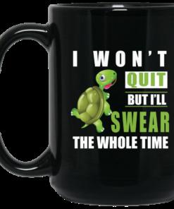 image 365 247x296px I Won't Quit But I'll Swear The Whole Time Coffee Mug