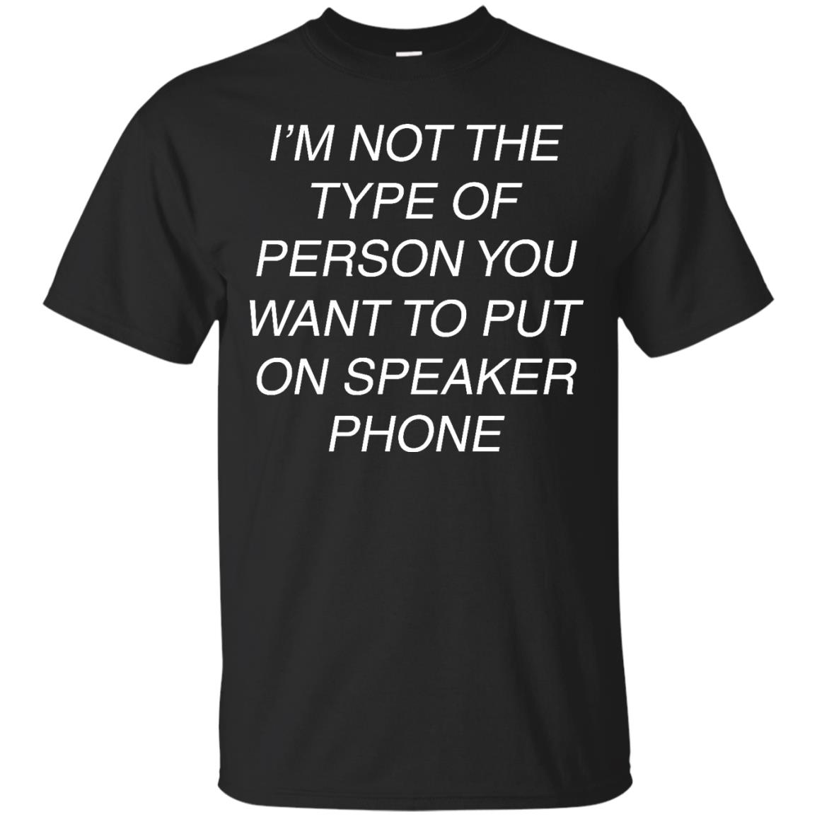 image 39px I'm Not The Type Of Person You Want To Put On Speaker Phone T Shirts, Tank Top
