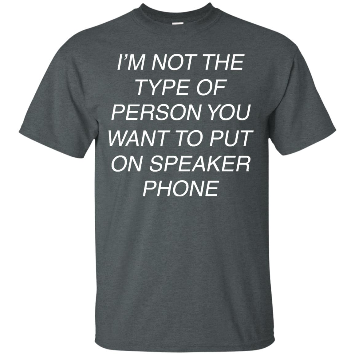 image 40px I'm Not The Type Of Person You Want To Put On Speaker Phone T Shirts, Tank Top