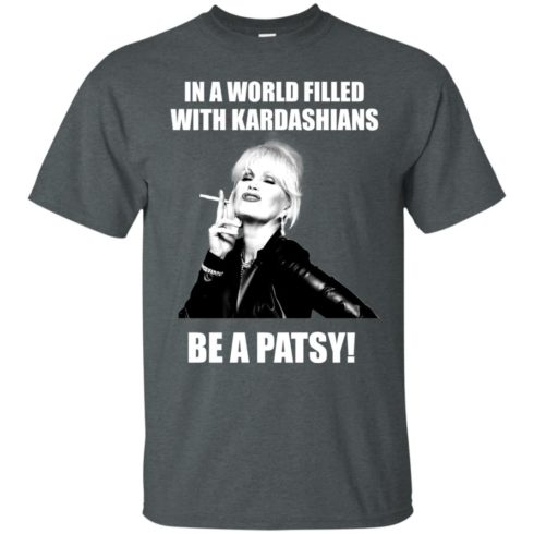 image 425 490x490px In A World Filled With Kardashians Be A Patsy T Shirts, Hoodies, Tank Top
