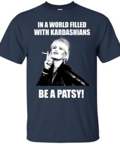 image 426 247x296px In A World Filled With Kardashians Be A Patsy T Shirts, Hoodies, Tank Top