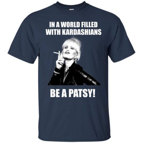 image 426 490x490px In A World Filled With Kardashians Be A Patsy T Shirts, Hoodies, Tank Top
