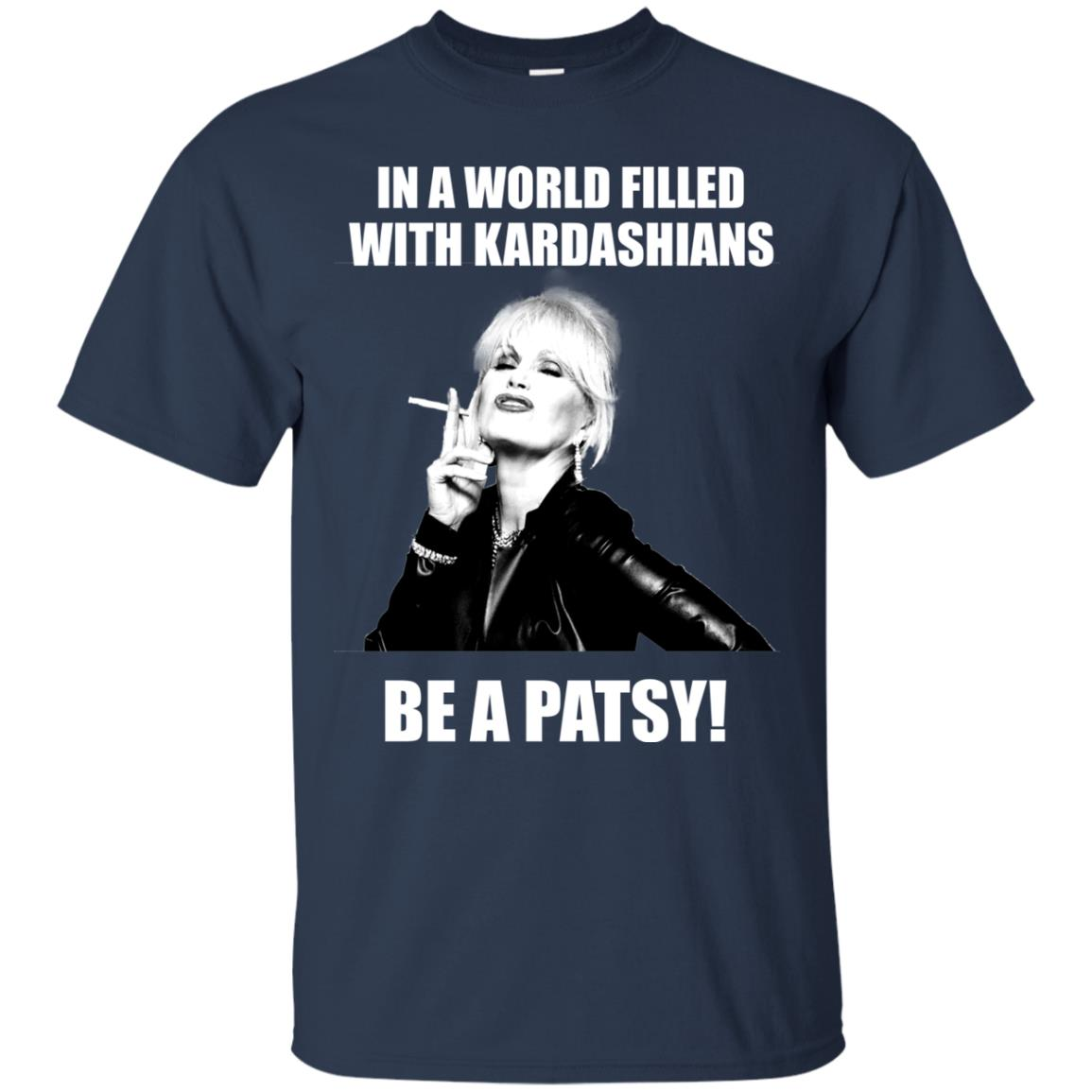 image 426px In A World Filled With Kardashians Be A Patsy T Shirts, Hoodies, Tank Top