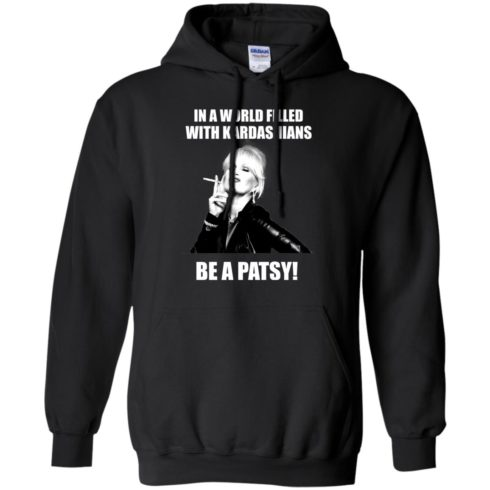 image 429 490x490px In A World Filled With Kardashians Be A Patsy T Shirts, Hoodies, Tank Top