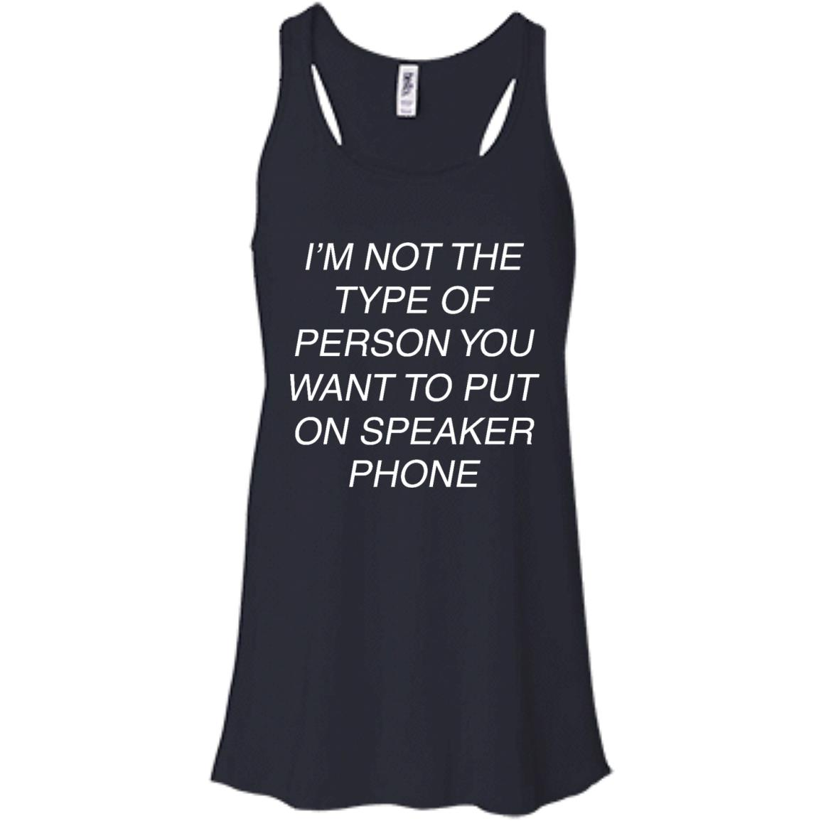 image 43px I'm Not The Type Of Person You Want To Put On Speaker Phone T Shirts, Tank Top