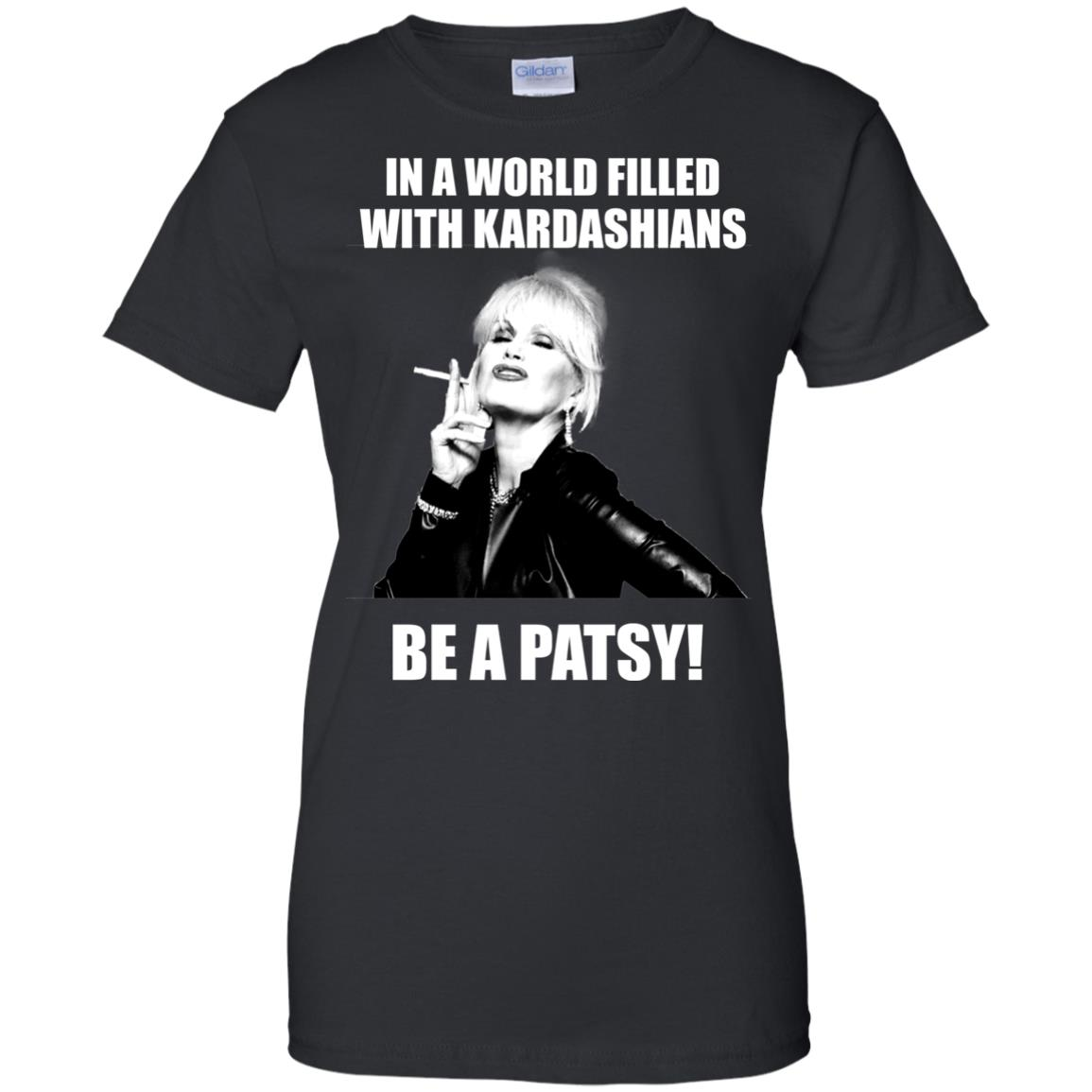image 432px In A World Filled With Kardashians Be A Patsy T Shirts, Hoodies, Tank Top