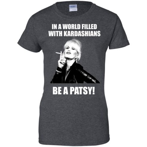 image 433 490x490px In A World Filled With Kardashians Be A Patsy T Shirts, Hoodies, Tank Top