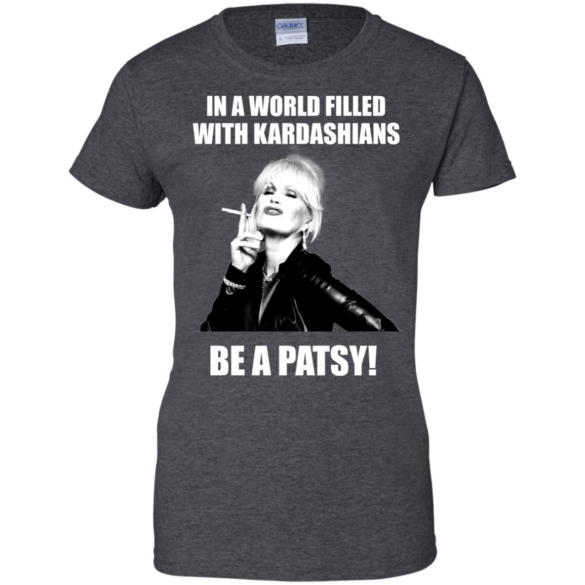 image 433px In A World Filled With Kardashians Be A Patsy T Shirts, Hoodies, Tank Top