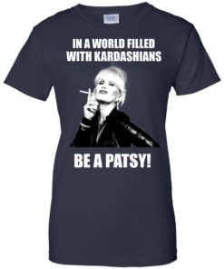 image 434 247x296px In A World Filled With Kardashians Be A Patsy T Shirts, Hoodies, Tank Top
