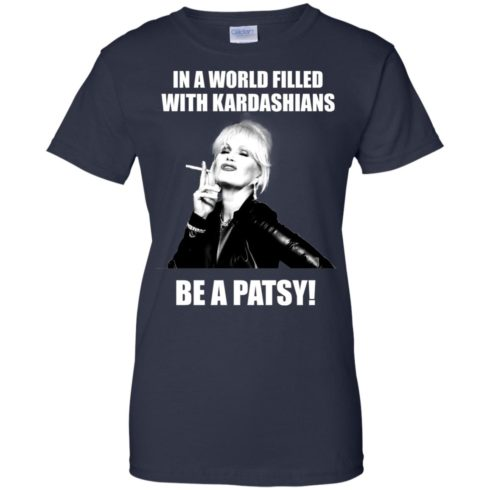 image 434 490x490px In A World Filled With Kardashians Be A Patsy T Shirts, Hoodies, Tank Top