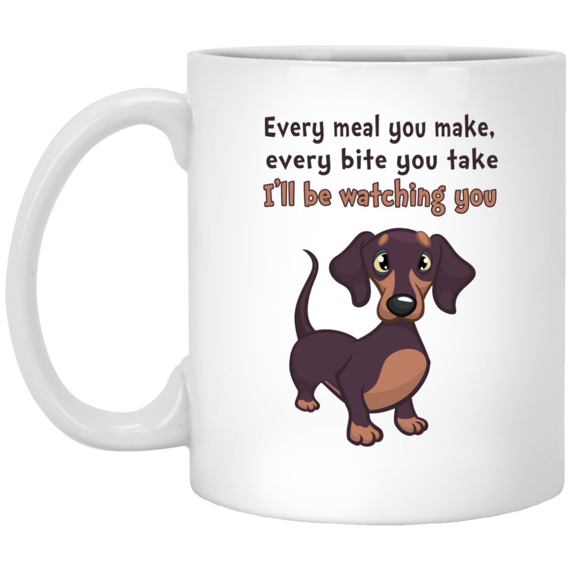 image 467px Dachshund: Every Meal You Make Every Bite You Take I'll Be Watching You Coffee Mug