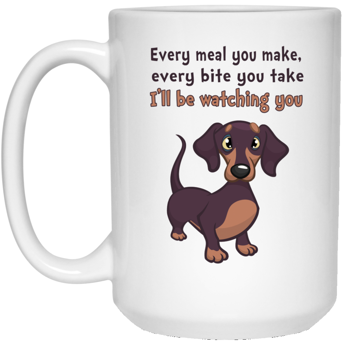 image 468px Dachshund: Every Meal You Make Every Bite You Take I'll Be Watching You Coffee Mug