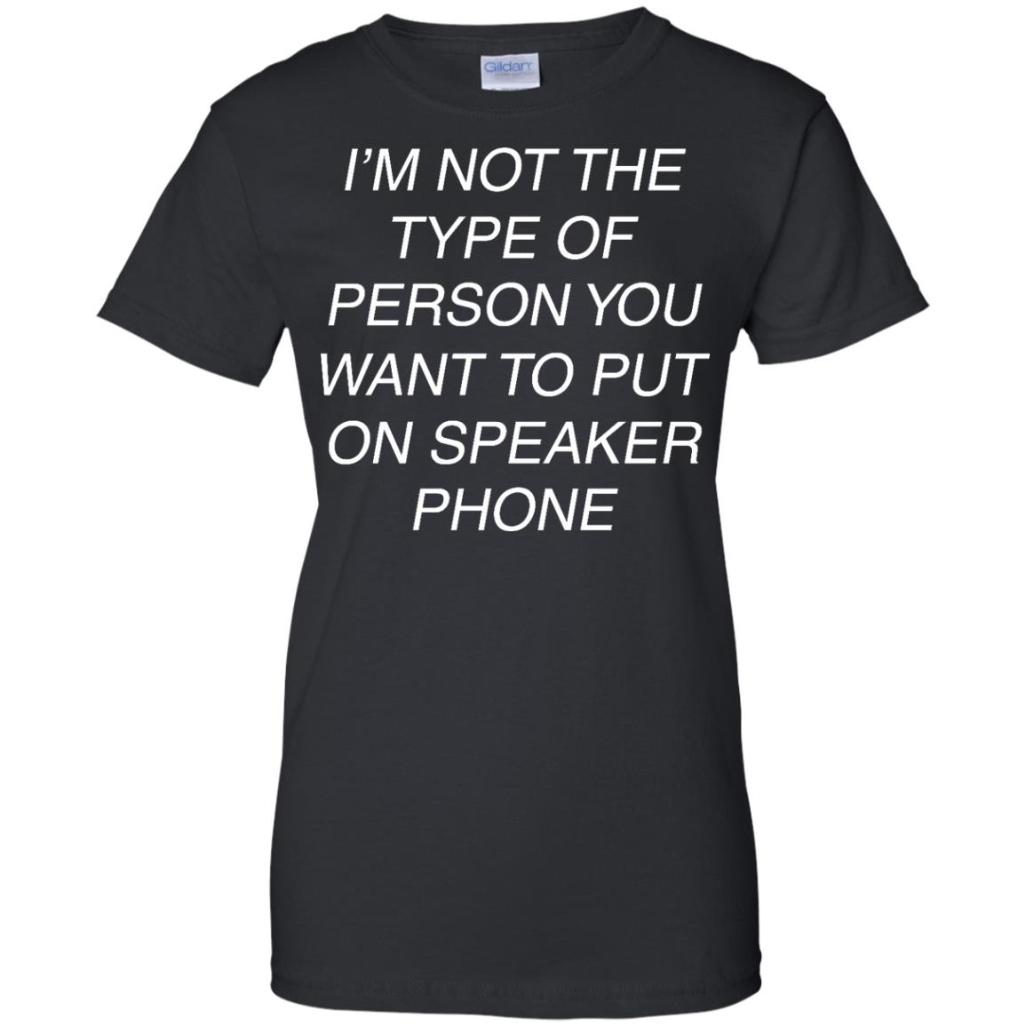 image 47px I'm Not The Type Of Person You Want To Put On Speaker Phone T Shirts, Tank Top