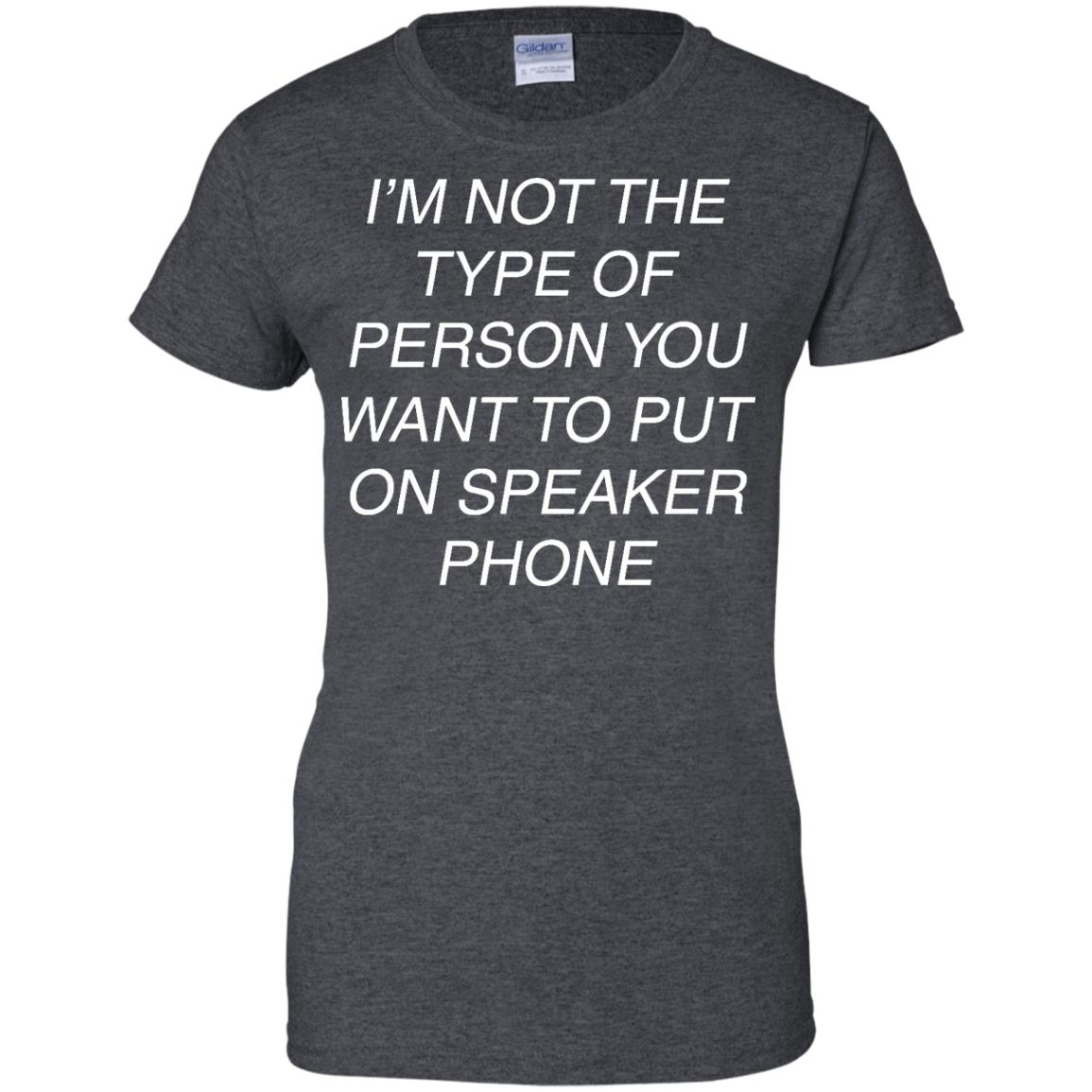 image 48px I'm Not The Type Of Person You Want To Put On Speaker Phone T Shirts, Tank Top