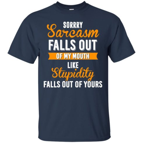 image 515 490x490px Sorry, Sarcasm Falls Out of my Mouth Like Stupidity Falls Out Of Yours Shirt, Tank