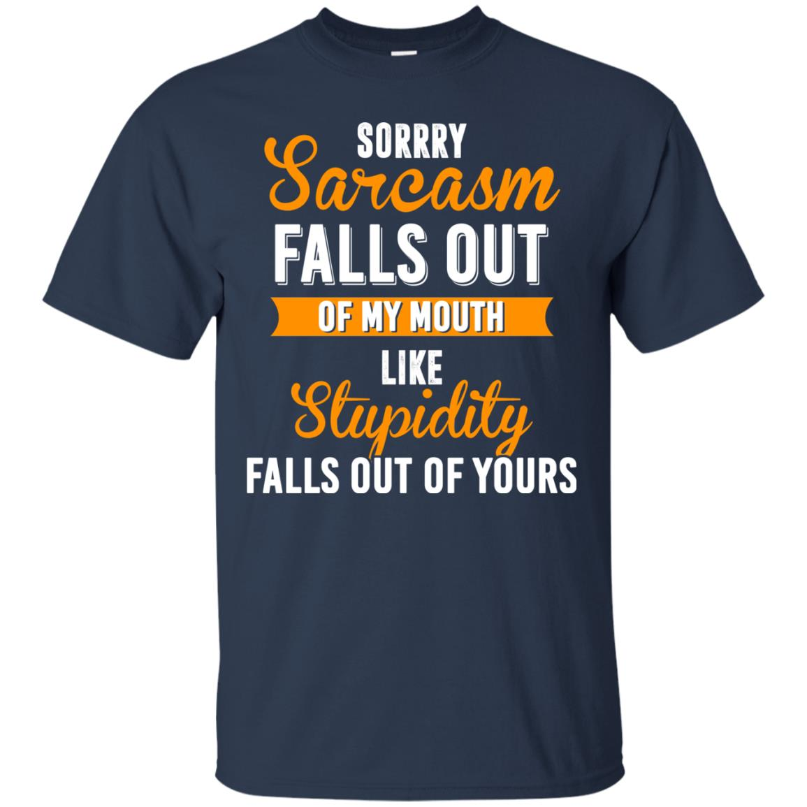 image 515px Sorry, Sarcasm Falls Out of my Mouth Like Stupidity Falls Out Of Yours Shirt, Tank