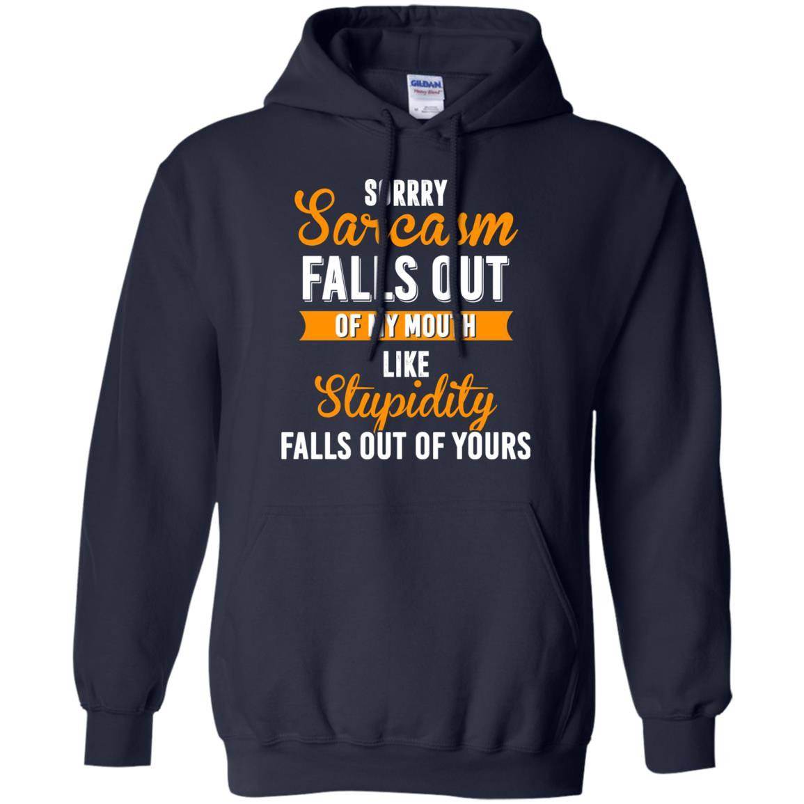 image 519px Sorry, Sarcasm Falls Out of my Mouth Like Stupidity Falls Out Of Yours Shirt, Tank