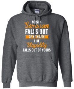 image 520 247x296px Sorry, Sarcasm Falls Out of my Mouth Like Stupidity Falls Out Of Yours Shirt, Tank