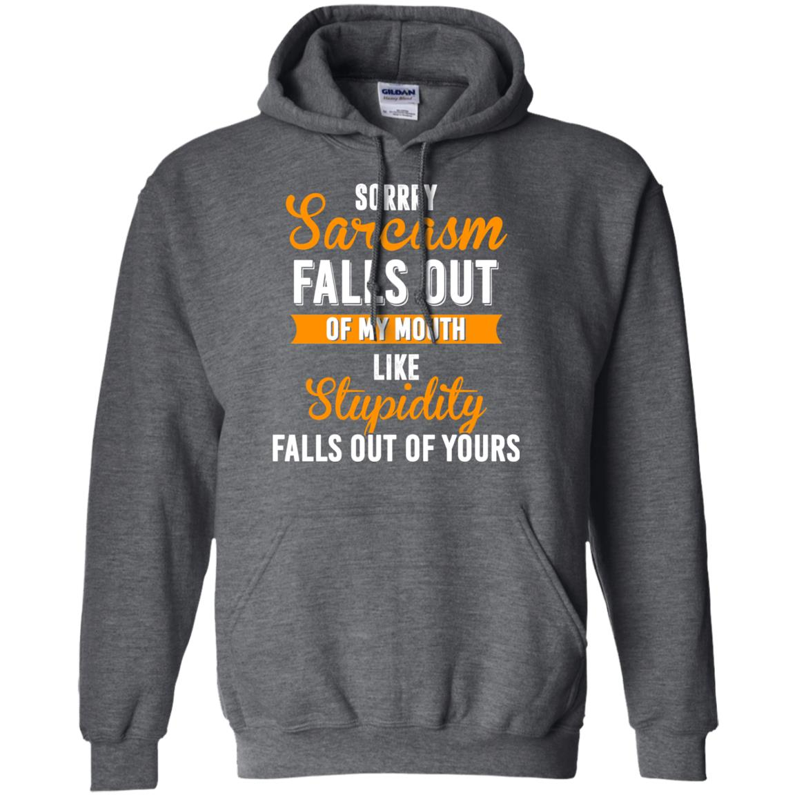 image 520px Sorry, Sarcasm Falls Out of my Mouth Like Stupidity Falls Out Of Yours Shirt, Tank