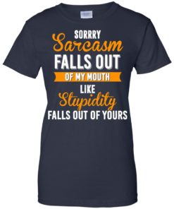 image 523 247x296px Sorry, Sarcasm Falls Out of my Mouth Like Stupidity Falls Out Of Yours Shirt, Tank