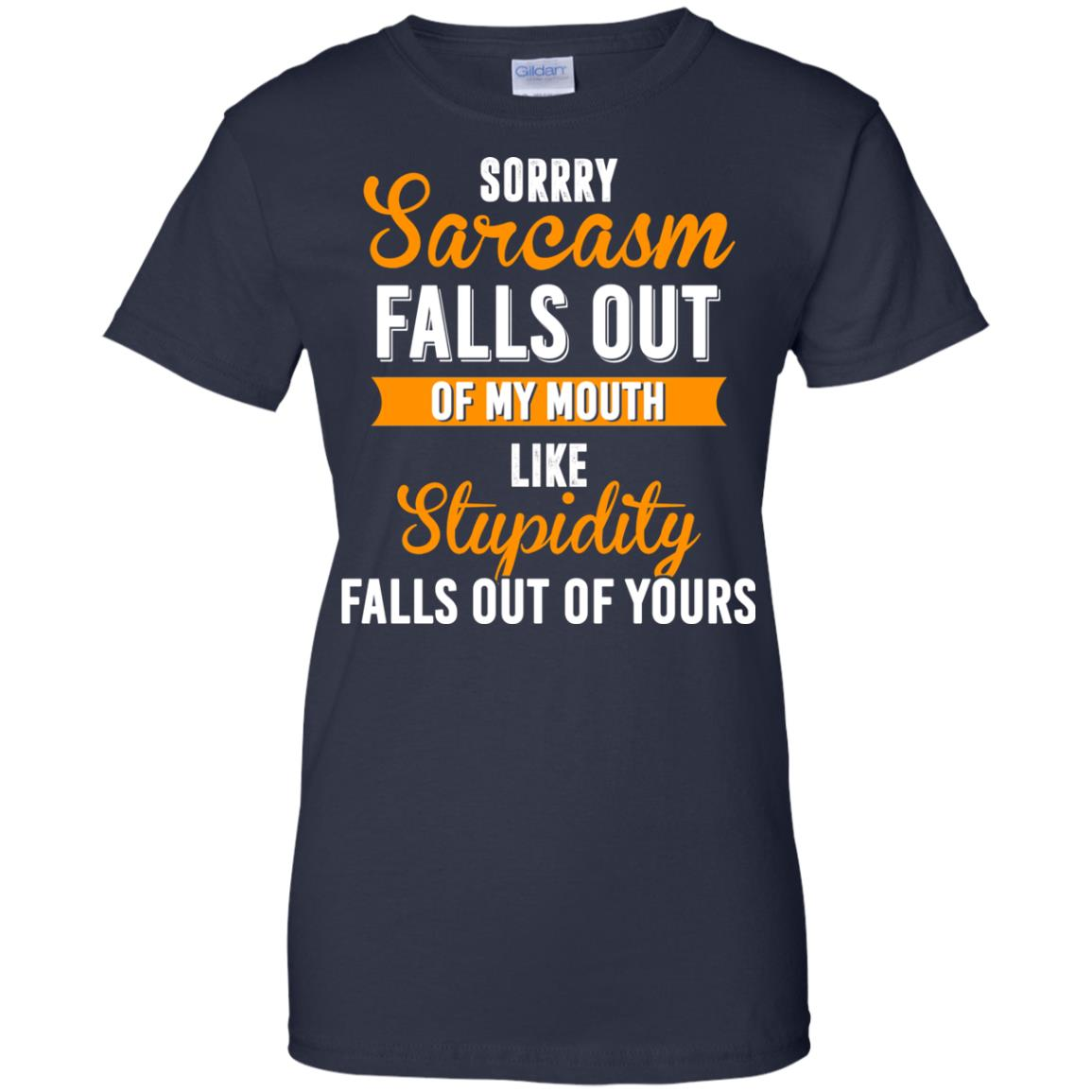 image 523px Sorry, Sarcasm Falls Out of my Mouth Like Stupidity Falls Out Of Yours Shirt, Tank